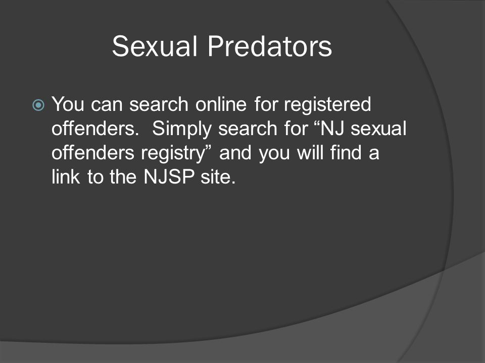 Sexual Predators  You can search online for registered offenders.