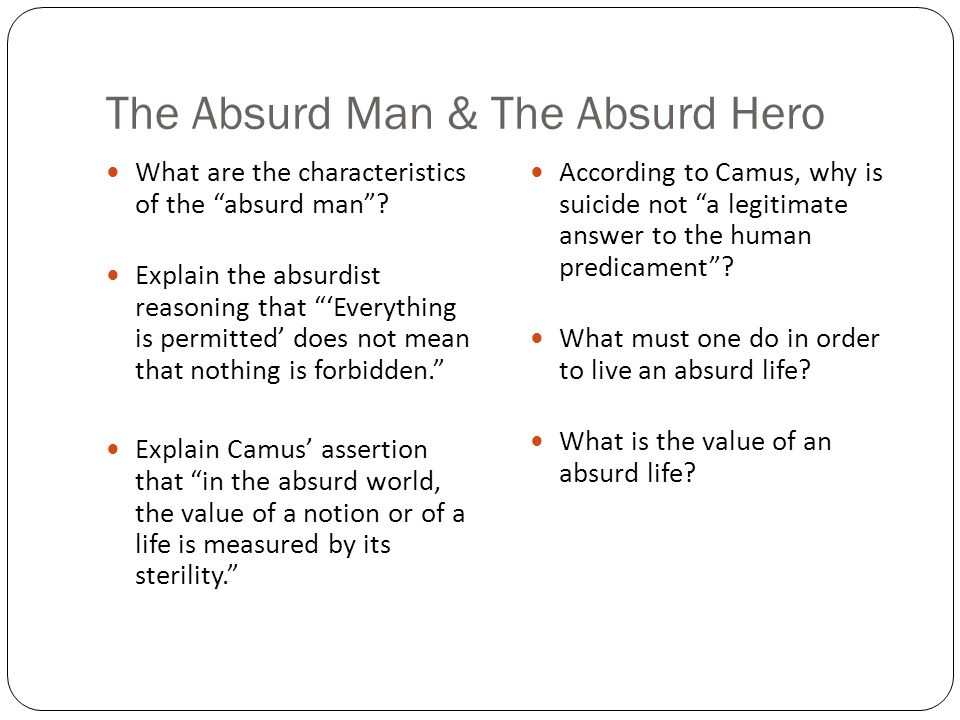 The Absurd Man & The Absurd Hero What are the characteristics of the absurd man .