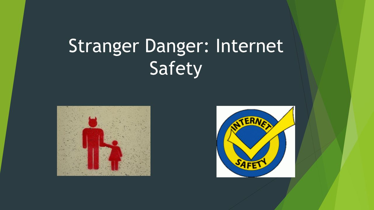 Stranger Danger: Internet Safety