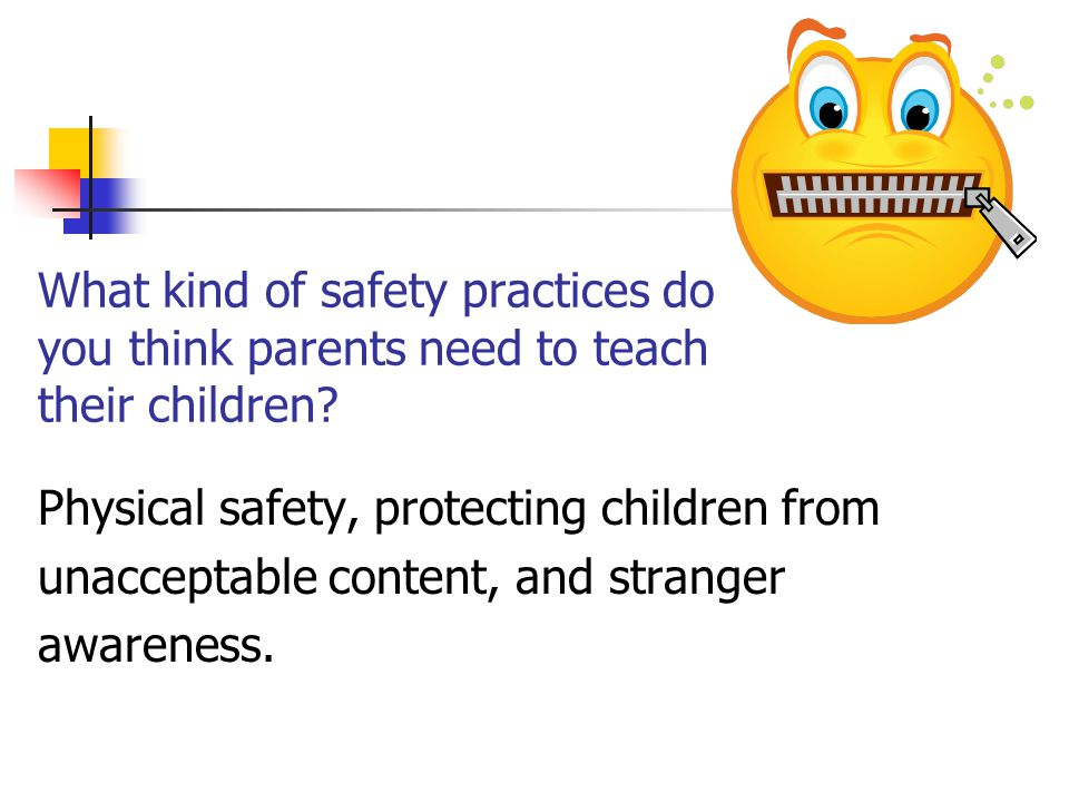 What kind of safety practices do you think parents need to teach their children.
