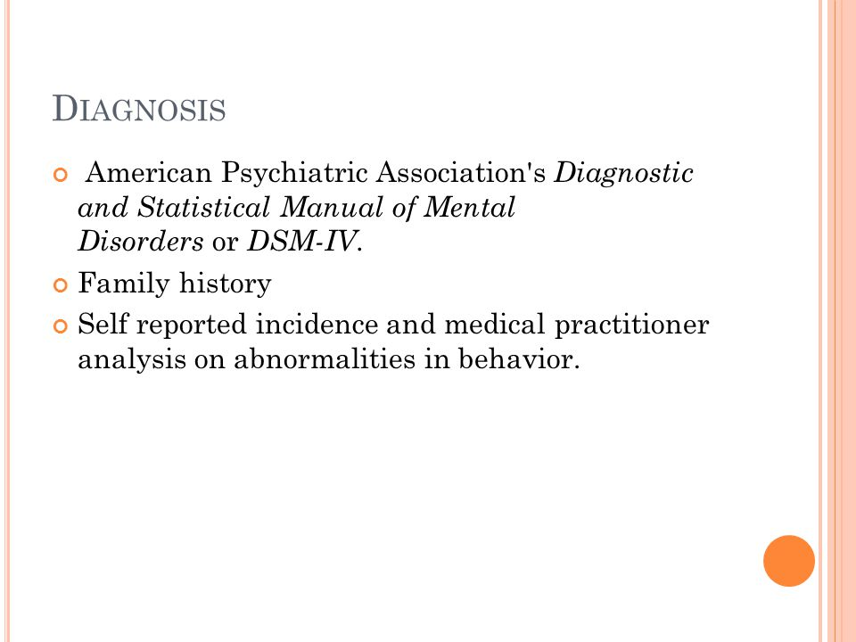 D IAGNOSIS American Psychiatric Association s Diagnostic and Statistical Manual of Mental Disorders or DSM-IV.