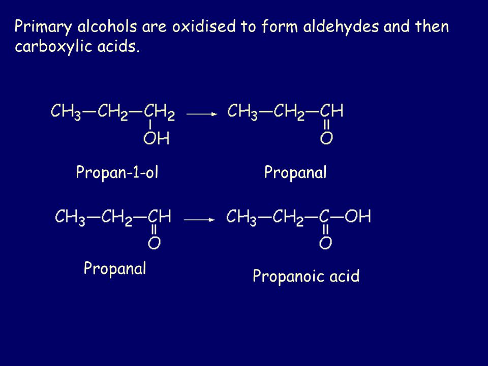 Primary alcohols are oxidised to form aldehydes and then carboxylic acids.