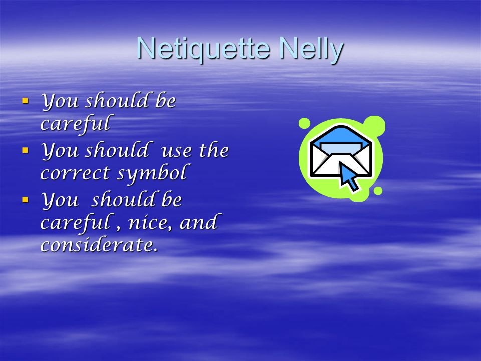 Netiquette Nelly  You should be careful  You should use the correct symbol  You should be careful, nice, and considerate.