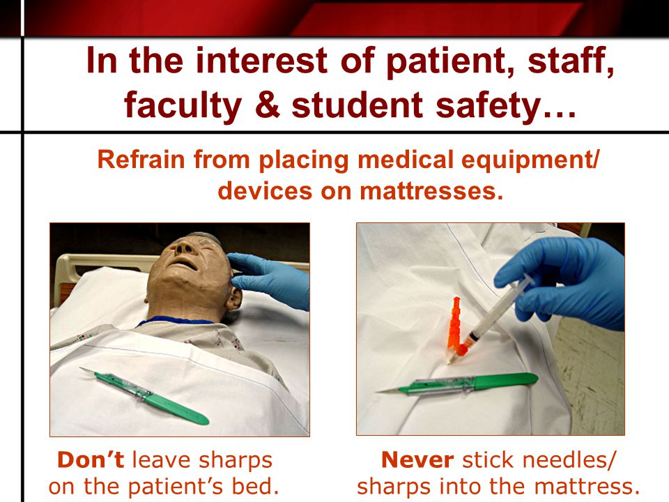 In the interest of patient, staff, faculty & student safety… Refrain from placing medical equipment/ devices on mattresses.