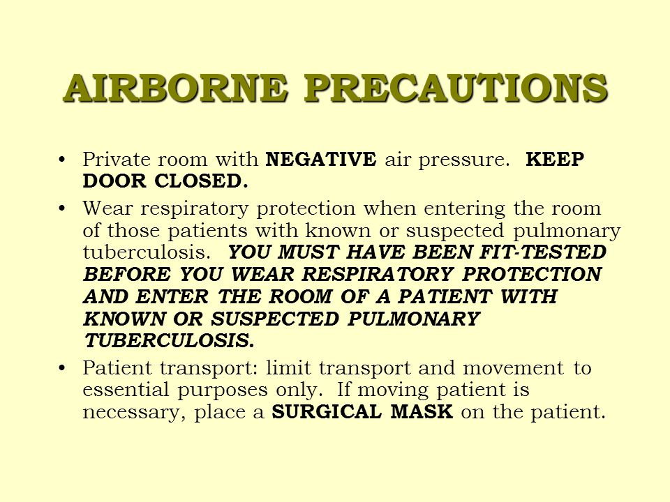 AIRBORNE PRECAUTIONS Common Conditions That Require Airborne Isolation: TUBERCULOSIS VARICELLA (Chickenpox)