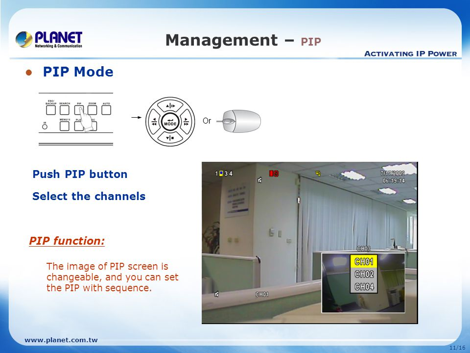 11/16 Management – PIP PIP Mode PIP function: The image of PIP screen is changeable, and you can set the PIP with sequence.