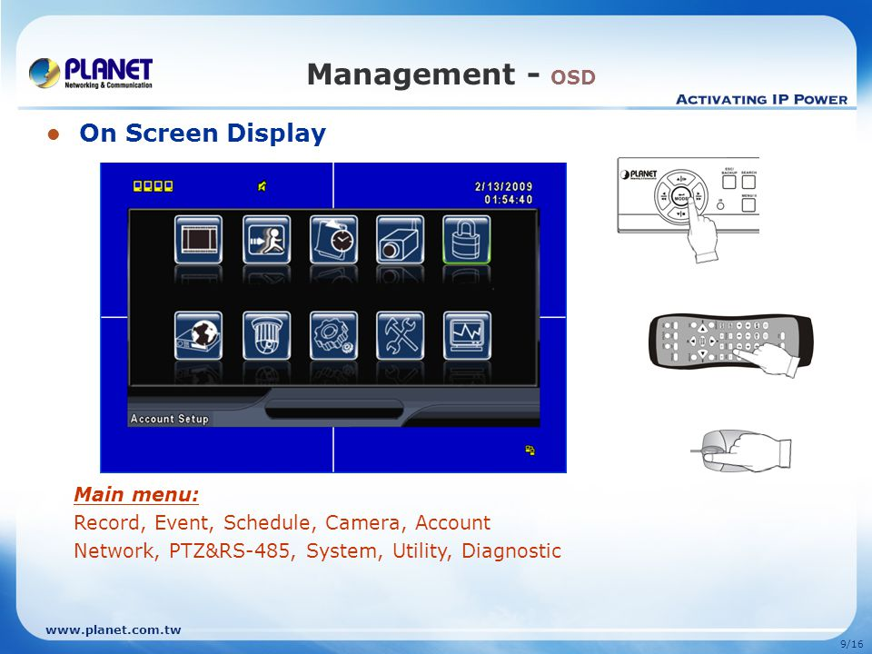 9/16 Management - OSD On Screen Display Main menu: Record, Event, Schedule, Camera, Account Network, PTZ&RS-485, System, Utility, Diagnostic
