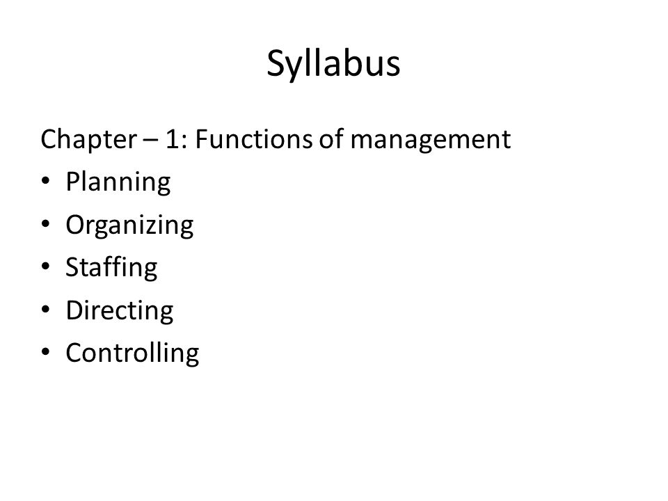 Syllabus Chapter – 1: Functions of management Planning Organizing Staffing Directing Controlling