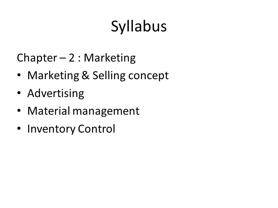 Syllabus Chapter – 2 : Marketing Marketing & Selling concept Advertising Material management Inventory Control