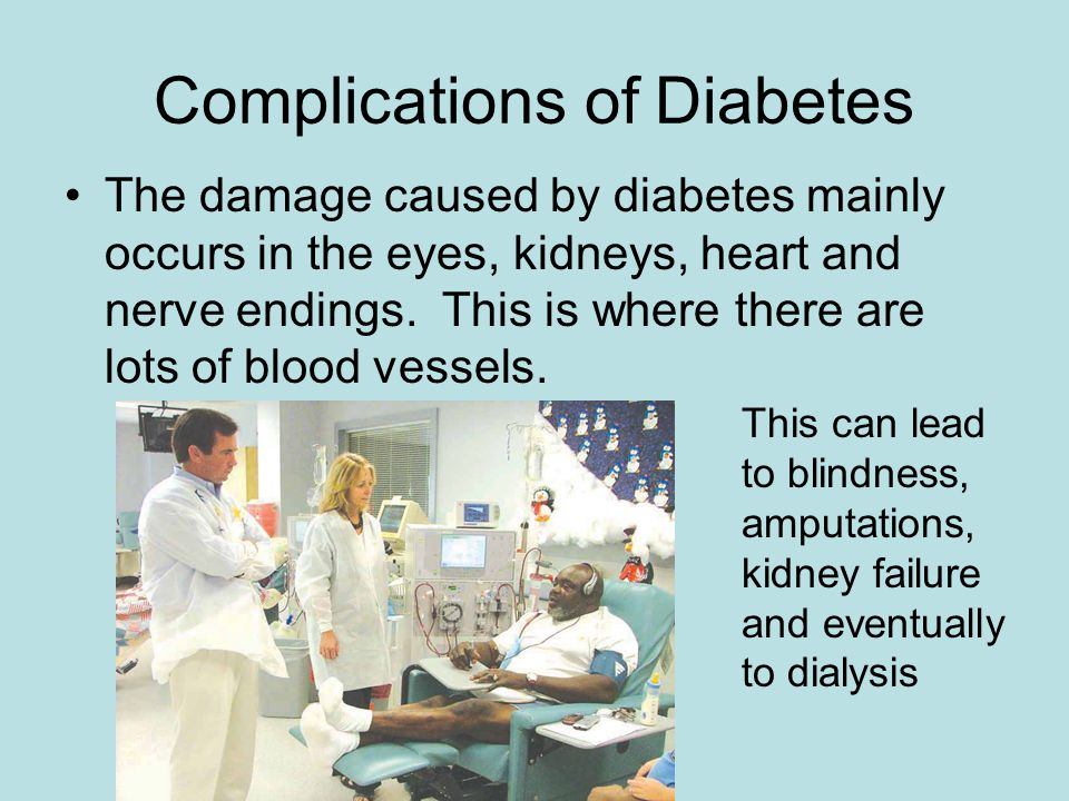 Complications of Diabetes The damage caused by diabetes mainly occurs in the eyes, kidneys, heart and nerve endings.