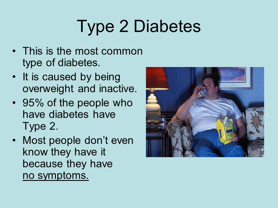 Type 2 Diabetes This is the most common type of diabetes.
