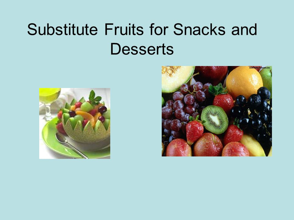 Substitute Fruits for Snacks and Desserts
