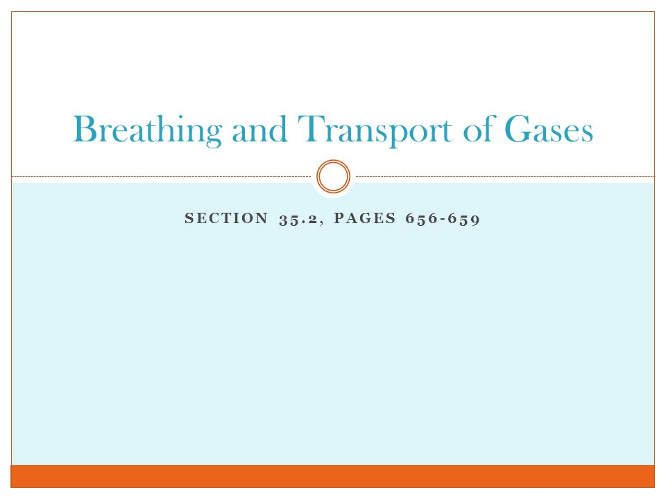SECTION 35.2, PAGES Breathing and Transport of Gases