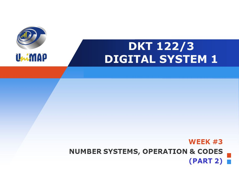 Company LOGO Edit your slogan here DKT 122/3 DIGITAL SYSTEM 1 WEEK #3 NUMBER SYSTEMS, OPERATION & CODES (PART 2)