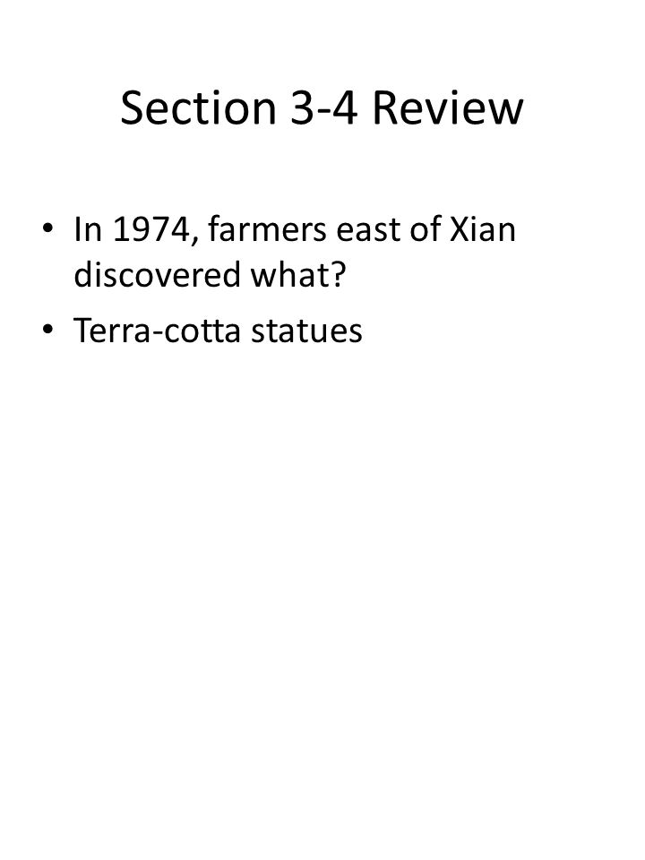 Section 3-4 Review In 1974, farmers east of Xian discovered what Terra-cotta statues