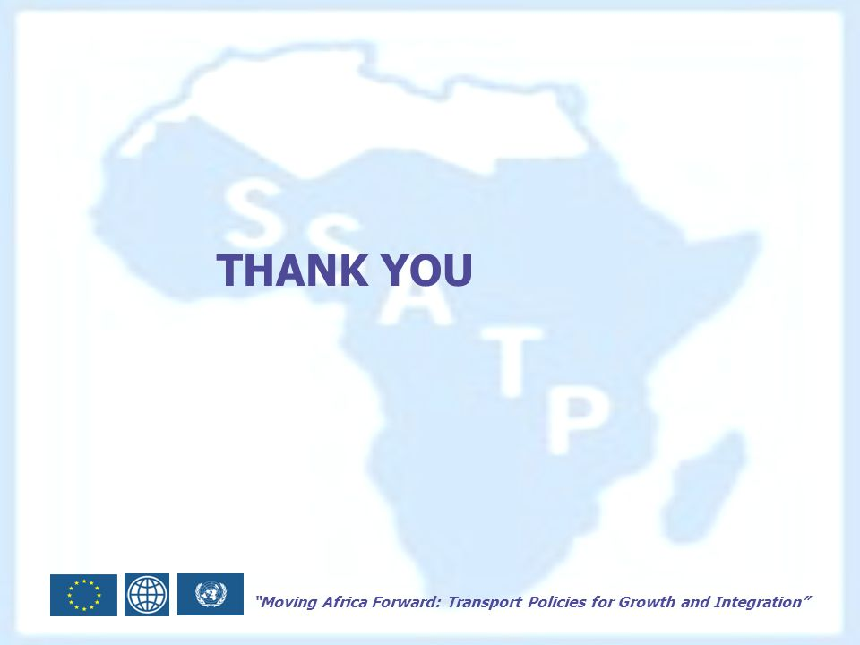 Moving Africa Forward: Transport Policies for Growth and Integration THANK YOU