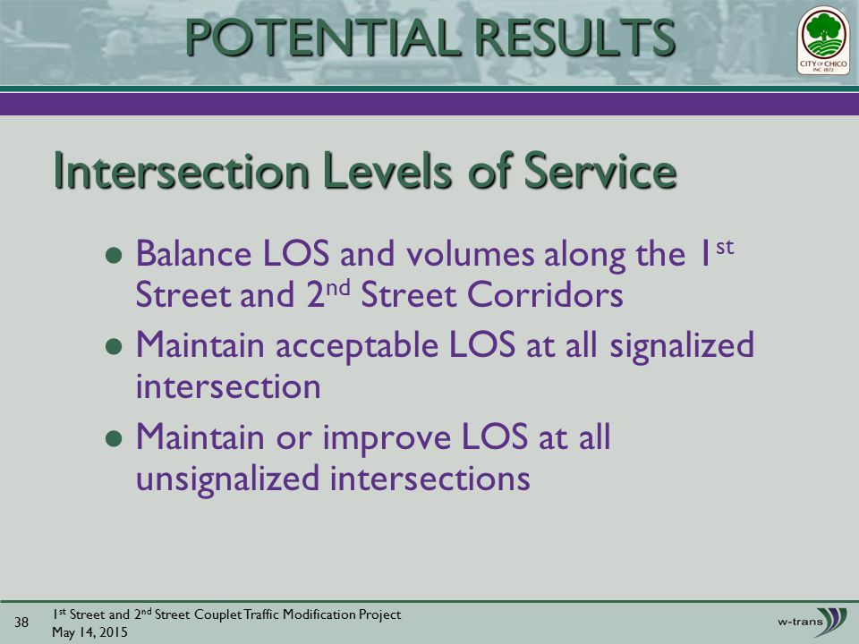 Intersection Levels of Service 1 st Street and 2 nd Street Couplet Traffic Modification Project May 14, POTENTIAL RESULTS Balance LOS and volumes along the 1 st Street and 2 nd Street Corridors Maintain acceptable LOS at all signalized intersection Maintain or improve LOS at all unsignalized intersections