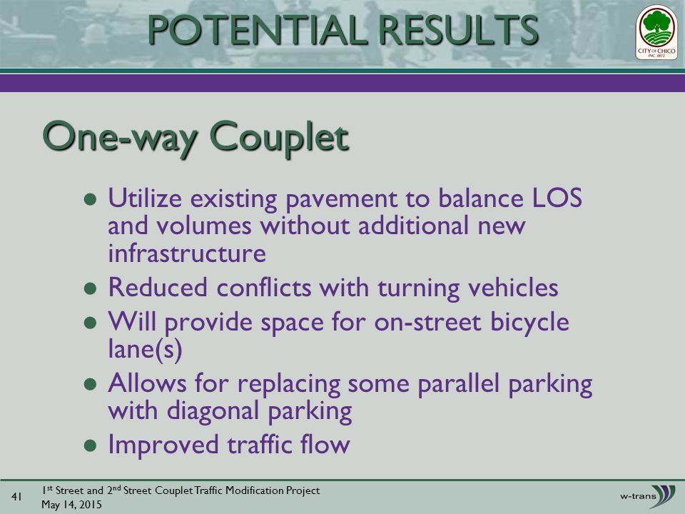 Utilize existing pavement to balance LOS and volumes without additional new infrastructure Reduced conflicts with turning vehicles Will provide space for on-street bicycle lane(s) Allows for replacing some parallel parking with diagonal parking Improved traffic flow 1 st Street and 2 nd Street Couplet Traffic Modification Project May 14, POTENTIAL RESULTS One-way Couplet