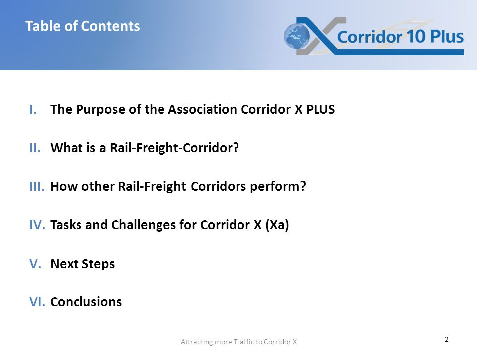 Attracting more Traffic to Corridor X I.The Purpose of the Association Corridor X PLUS II.What is a Rail-Freight-Corridor.