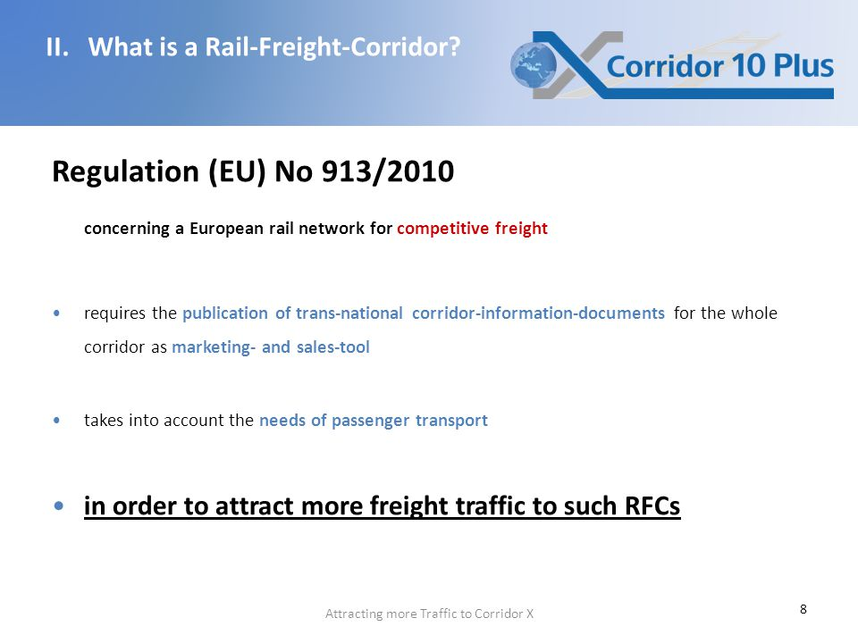 8 Regulation (EU) No 913/2010 concerning a European rail network for competitive freight requires the publication of trans-national corridor-information-documents for the whole corridor as marketing- and sales-tool takes into account the needs of passenger transport in order to attract more freight traffic to such RFCs II.