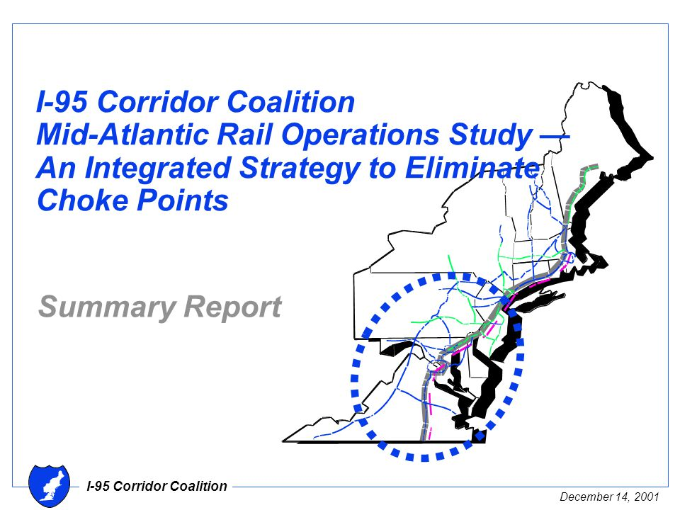 I-95 Corridor Coalition December 14, 2001 I-95 Corridor Coalition Mid-Atlantic Rail Operations Study — An Integrated Strategy to Eliminate Choke Points Summary Report