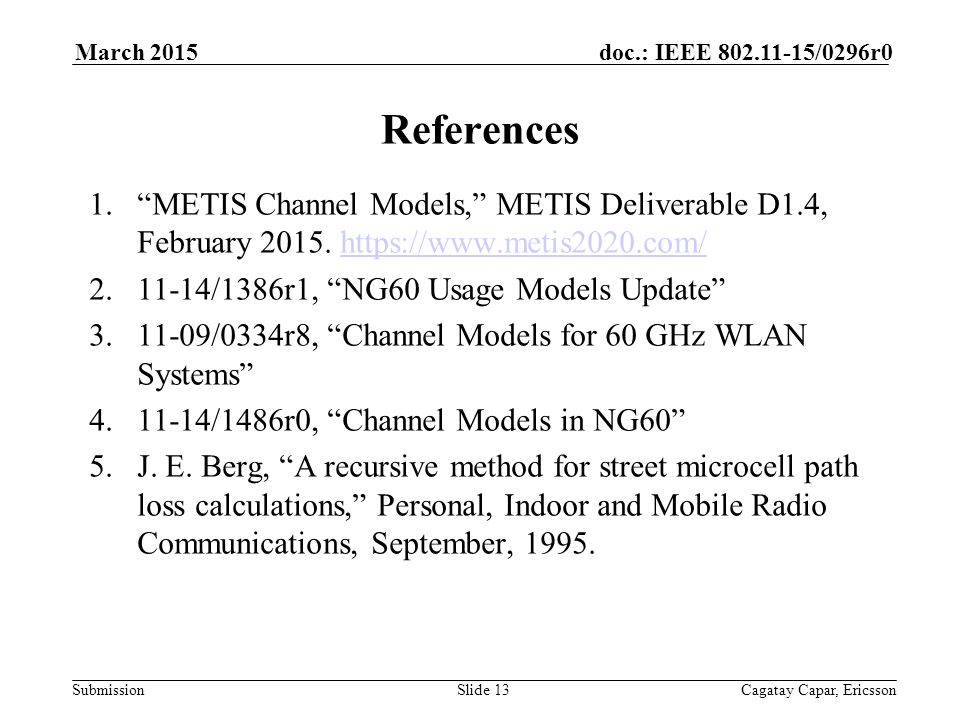 Submission doc.: IEEE /0296r0March 2015 Cagatay Capar, EricssonSlide 13 References 1. METIS Channel Models, METIS Deliverable D1.4, February 2015.