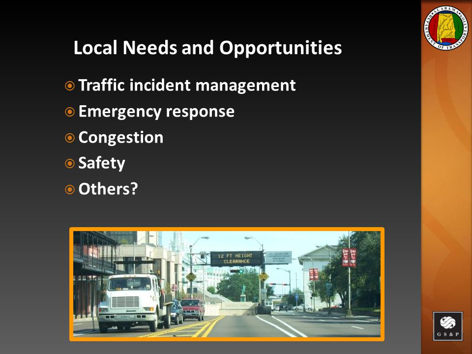 Local Needs and Opportunities  Traffic incident management  Emergency response  Congestion  Safety  Others
