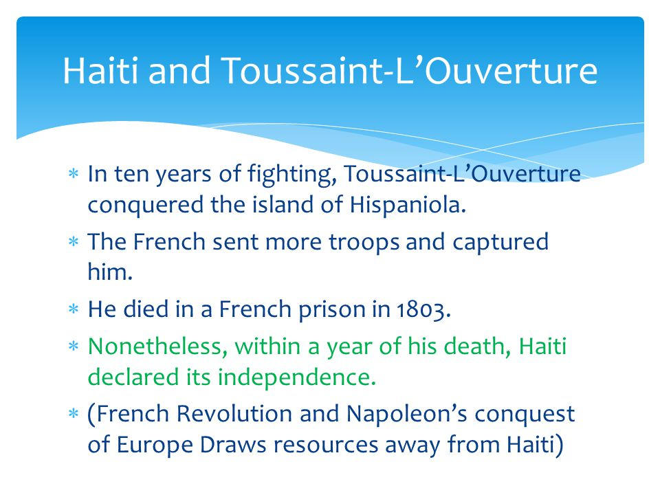  In ten years of fighting, Toussaint-L'Ouverture conquered the island of Hispaniola.