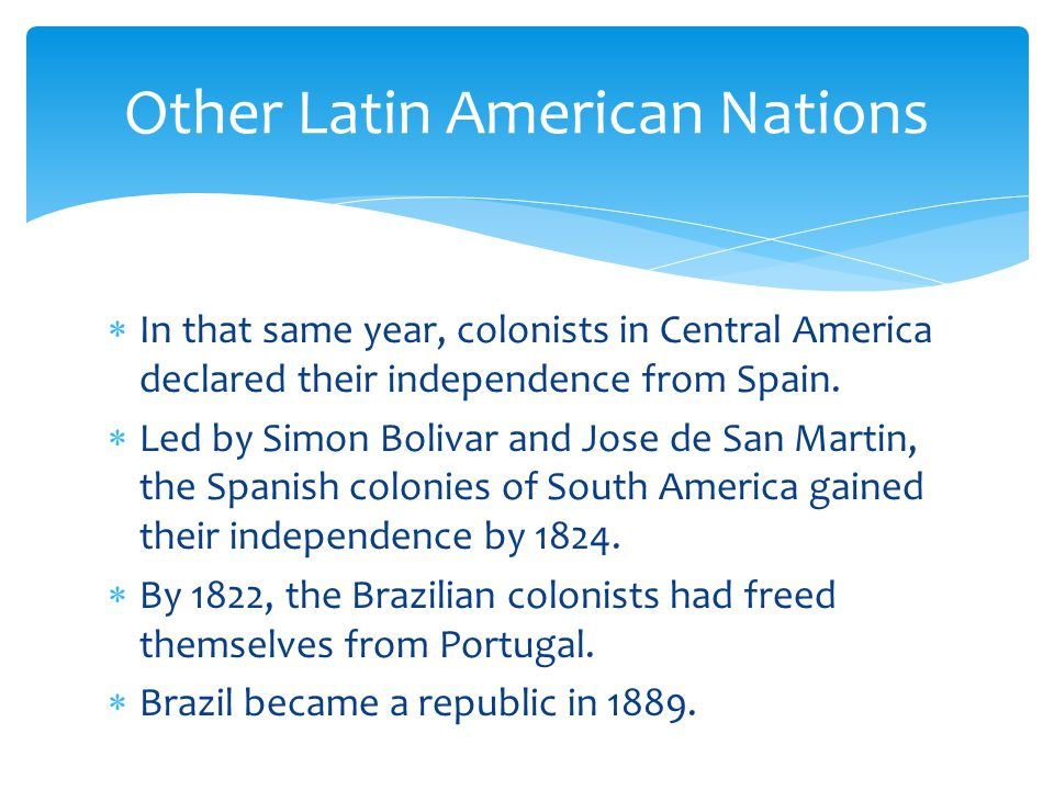  In that same year, colonists in Central America declared their independence from Spain.