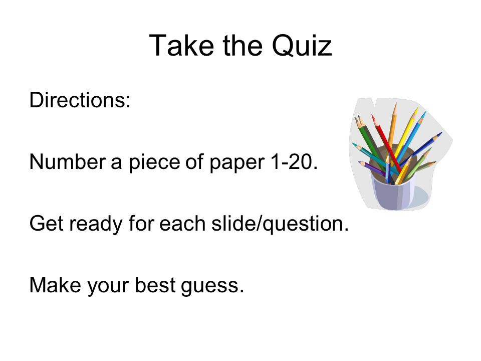 Take the Quiz Directions: Number a piece of paper 1-20.