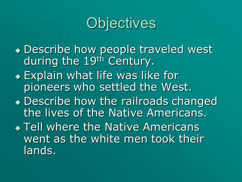 Objectives  Describe how people traveled west during the 19 th Century.