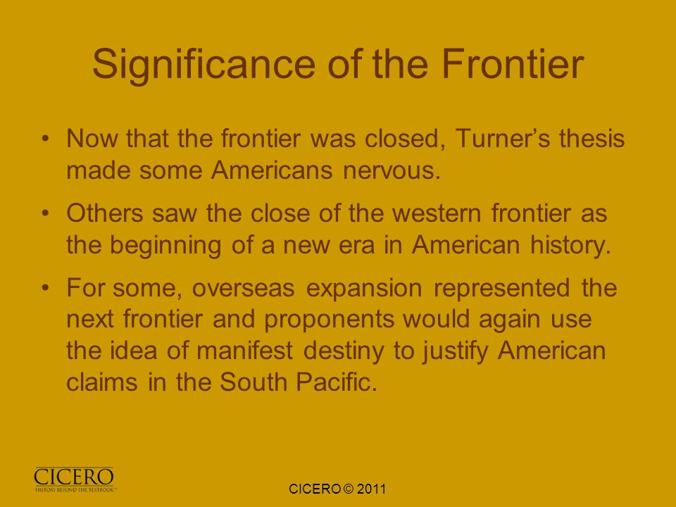 frontier thesis significance The closing of the frontier 1890 - no frontier left in the country 1893 - frederick jackson turner: the frontier thesis the frontier had been a safety valve and had.