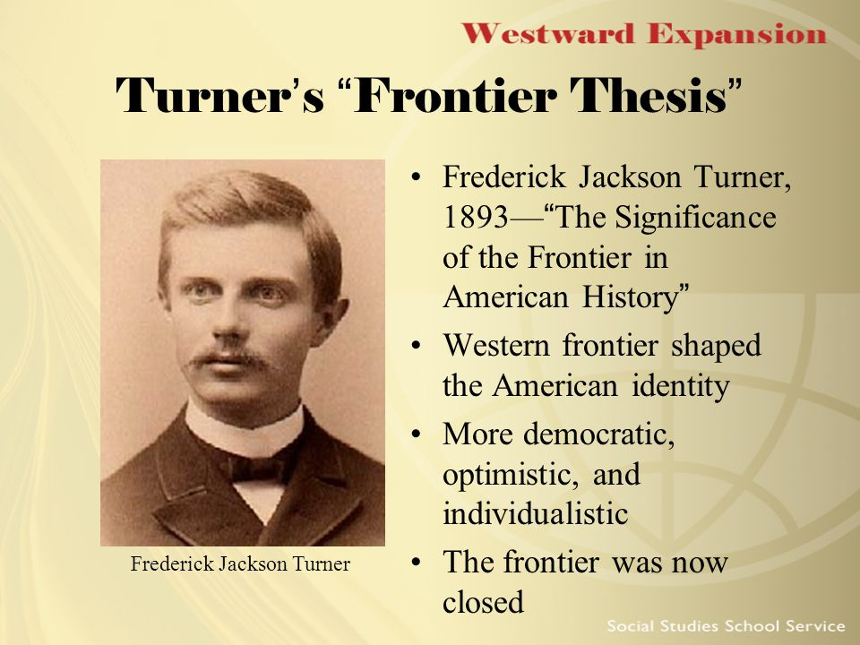 turners thesis of the west What are the main tenets of turners frontier thesis jackson turner's what are three main points in frederick jackson turner's 1893 thesis about the frontier west.