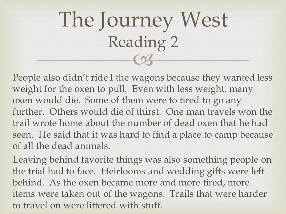  People also didn't ride I the wagons because they wanted less weight for the oxen to pull.