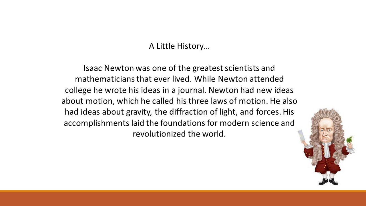 A Little History… Isaac Newton was one of the greatest scientists and mathematicians that ever lived.