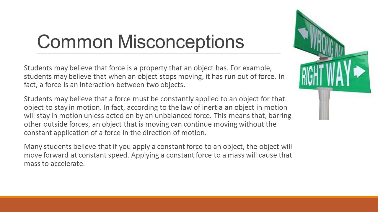 Common Misconceptions Students may believe that force is a property that an object has.