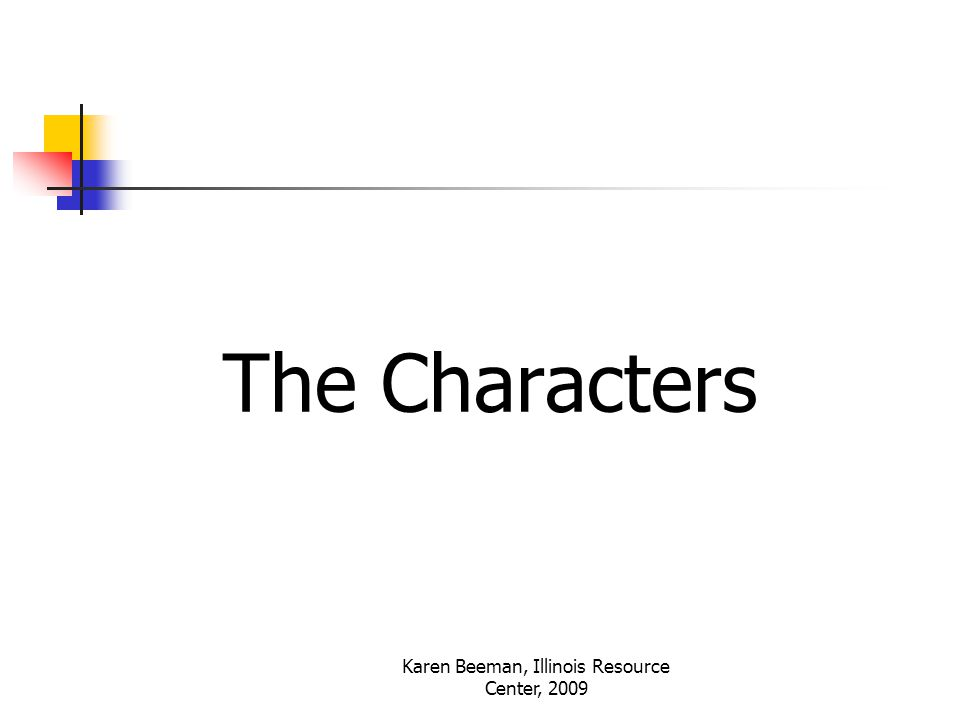 Karen Beeman, Illinois Resource Center, 2009 The Characters