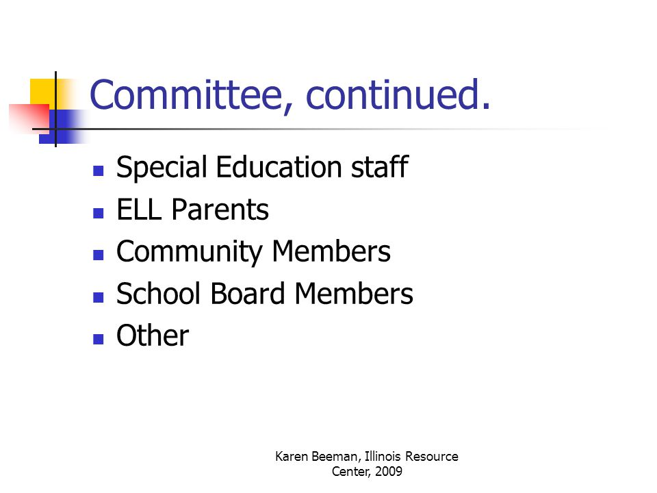 Karen Beeman, Illinois Resource Center, 2009 Committee, continued.