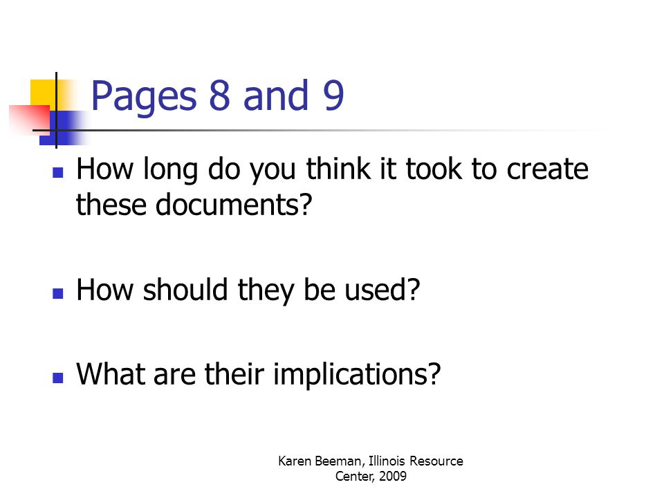 Karen Beeman, Illinois Resource Center, 2009 Pages 8 and 9 How long do you think it took to create these documents.