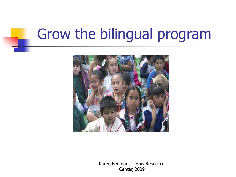 Karen Beeman, Illinois Resource Center, 2009 Grow the bilingual program