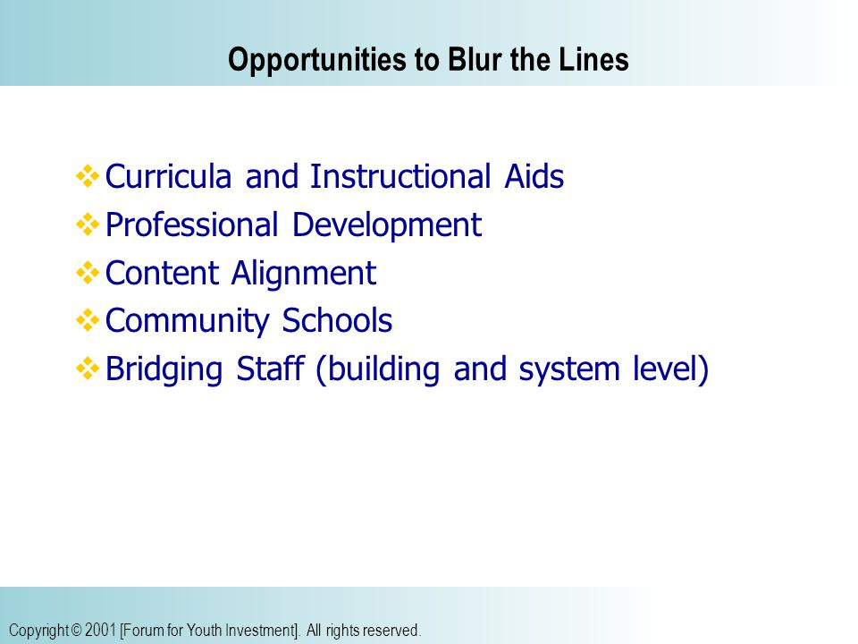 Opportunities to Blur the Lines  Curricula and Instructional Aids  Professional Development  Content Alignment  Community Schools  Bridging Staff (building and system level)
