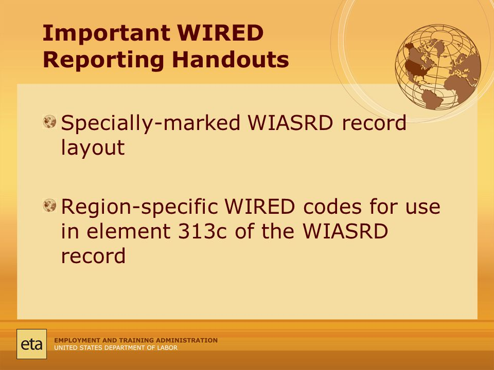 Important WIRED Reporting Handouts Specially-marked WIASRD record layout Region-specific WIRED codes for use in element 313c of the WIASRD record