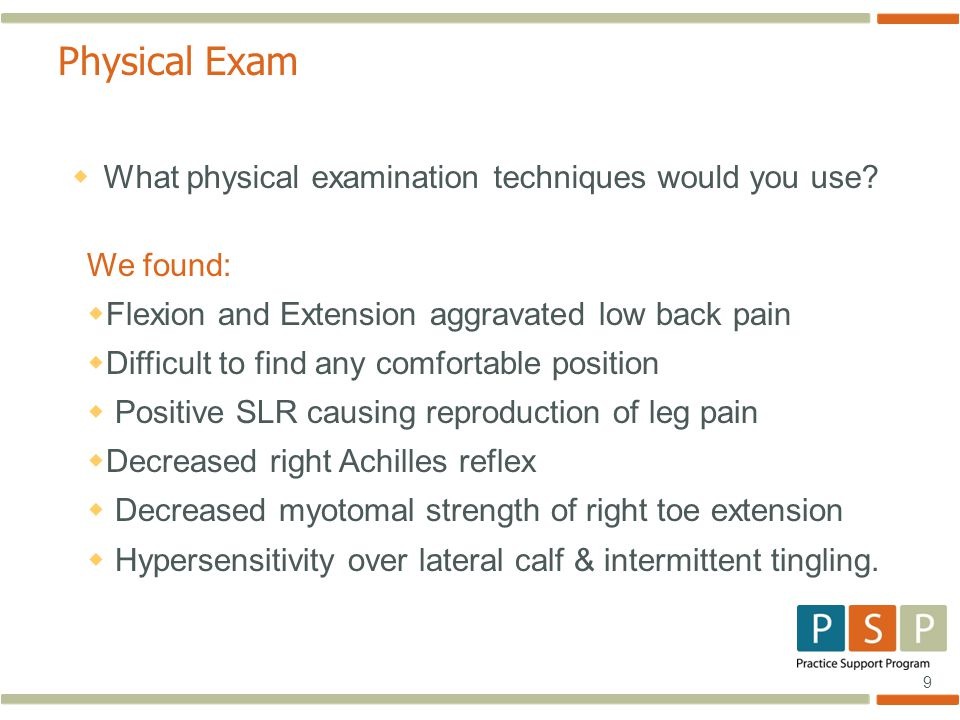 9 Physical Exam  What physical examination techniques would you use.