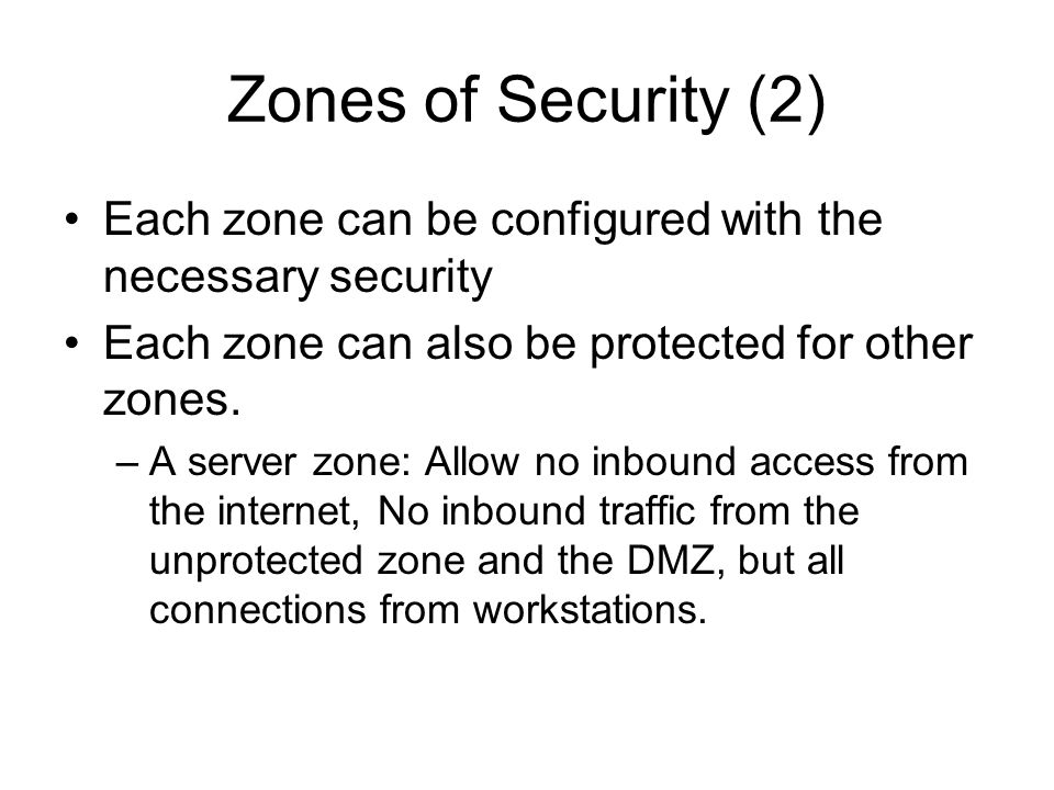 Zones of Security (2) Each zone can be configured with the necessary security Each zone can also be protected for other zones.