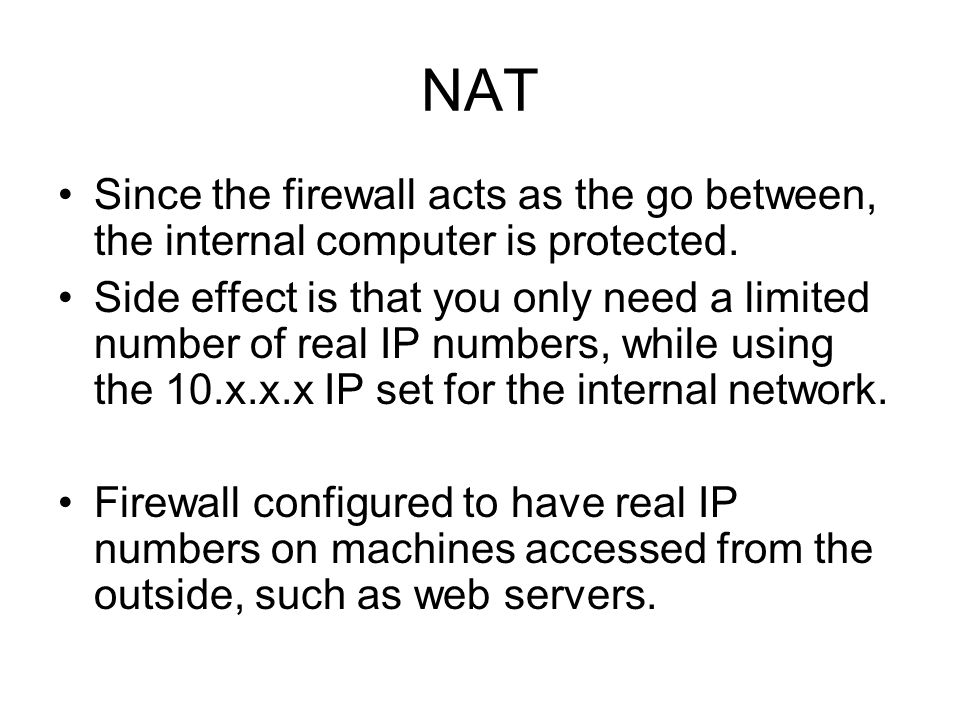 NAT Since the firewall acts as the go between, the internal computer is protected.