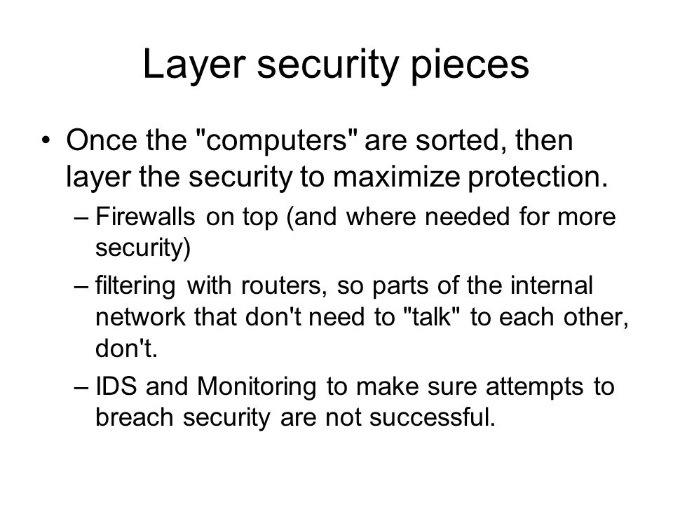 Layer security pieces Once the computers are sorted, then layer the security to maximize protection.
