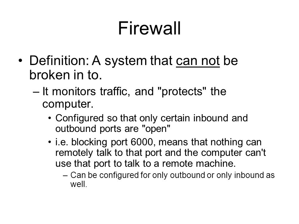 Firewall Definition: A system that can not be broken in to.