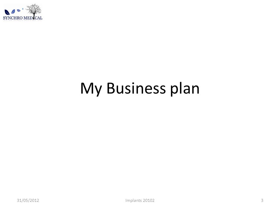 My Business plan 31/05/2012Implants 201023