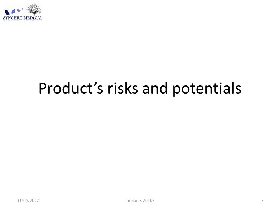 Product's risks and potentials 31/05/2012Implants 201027