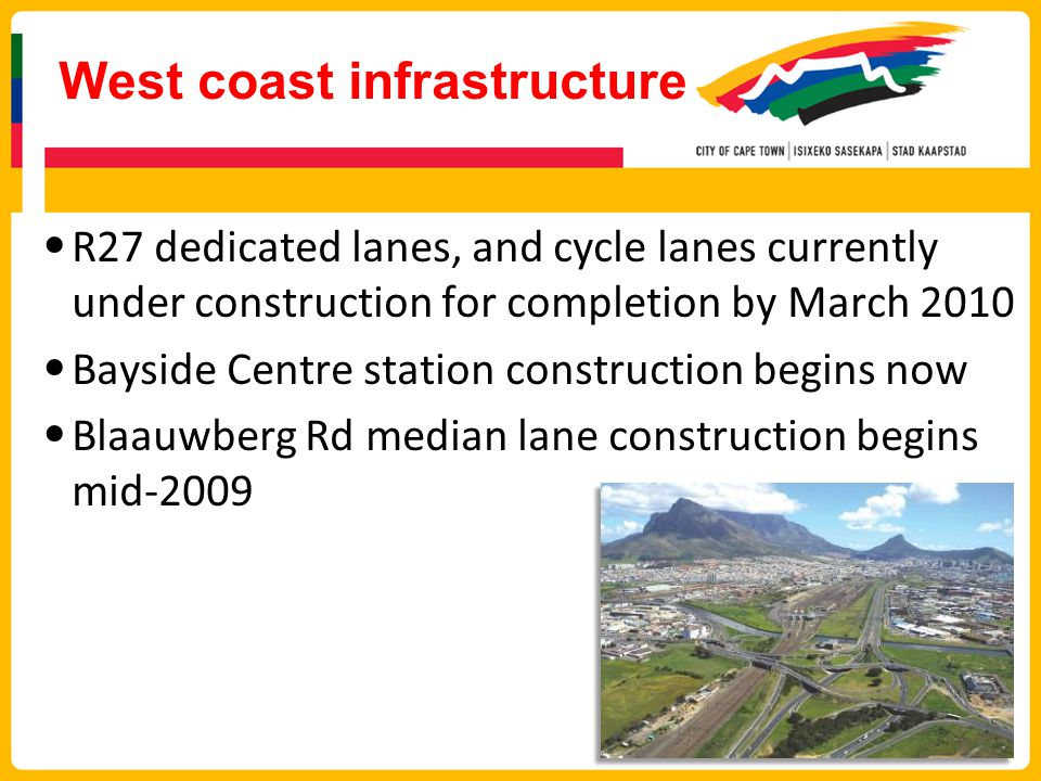 West coast infrastructure R27 dedicated lanes, and cycle lanes currently under construction for completion by March 2010 Bayside Centre station construction begins now Blaauwberg Rd median lane construction begins mid-2009